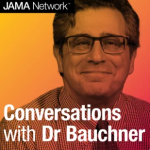 Conversations with Dr Bauchner Podcast